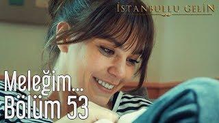 Скачать İstanbullu Gelin 53 Bölüm Sezon Finali Meleğim