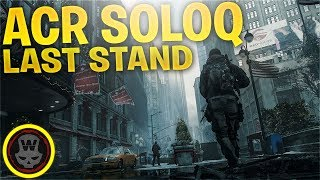 The Forgotten AR?! ACR SOLOQ! Last Stand Gameplay (The Division 1.8)