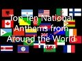 Top 10 National Anthems From Around the
