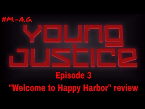 "Young justice episode 3 ""Welcome to Happy Harbor"" review #M.-A.G."