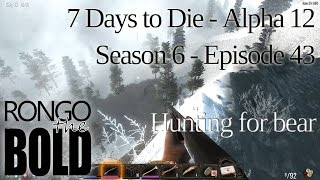 hunting for bear   7 days to die   alpha 12   season 6 episode 43