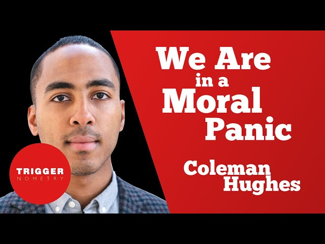 We Are in a Moral Panic: Coleman Hughes