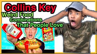 WEIRD Food Combinations People LOVE!! By Collins Key Reaction