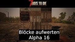 7 Days To Die - Blöcke von Holzrahmen bis Edelstahl aufwerten Alpha 16 - Gameplay deutsch german