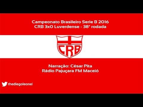 CRB 3x0 Luverdense - Serie B 2016 - Narração César Pita (Rádio Pajuçara)