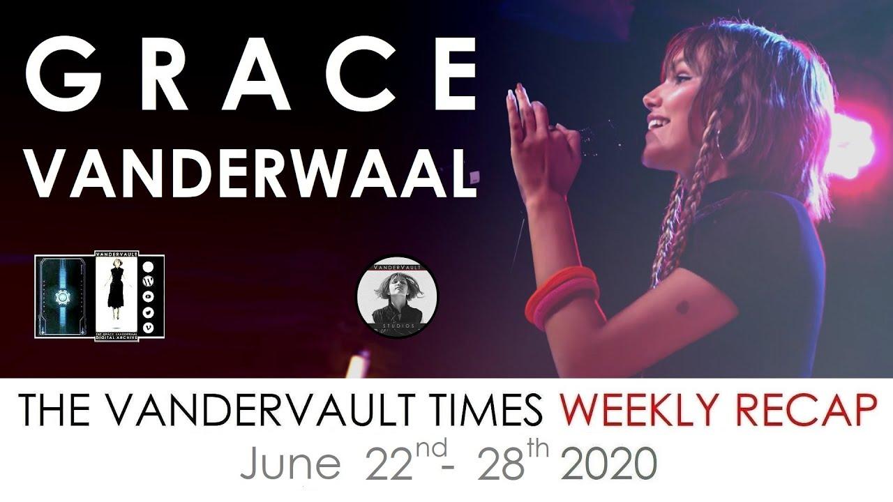 The VanderVault Times: Recap of June 22-28, 2020 in the Grace VanderWaal Universe (GraceVerse)