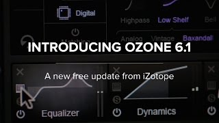 Ozone 6.1: A New Free Update from iZotope | Audio Mastering Platform