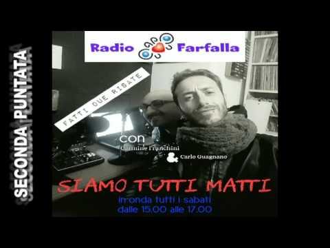 SECONDA PUNTATA SIAMO TUTTI MATTI RADIO FARFALLA