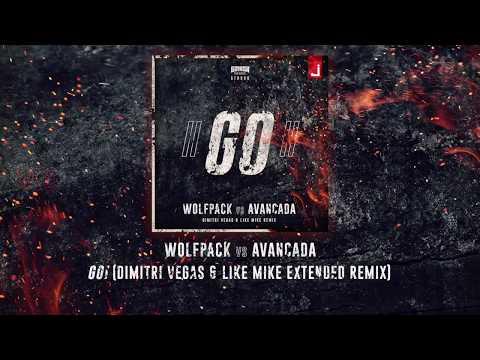 Wolfpack vs Avancada -GO! (Dimitri Vegas & Like Mike Extended Remix)