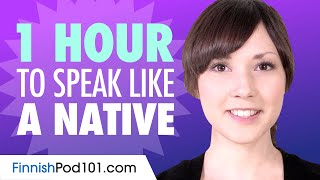 Do You Have 1 Hour? You Can Speak Like a Native Finnish Speaker