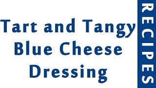 Tart and Tangy Blue Cheese Dressing  EASY TO LEARN  QUICK RECIPES