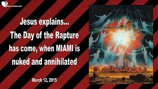 THE DAY OF THE RAPTURE IS HERE ... WHEN MIAMI IS NUKED & ANNIHILATED ❤️ Love Letter from Jesus