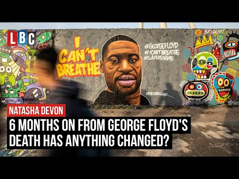 6 months on from George Floyd's death has anything changed? | LBC