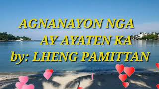 AGNANAYON NGA AY AYATEN KA with lyrics