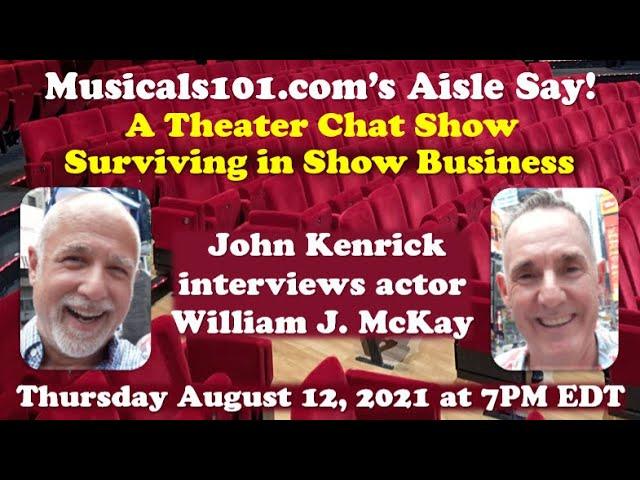 Musicals101.com's Aisle Say - William J. McKay - Surviving in Show Business
