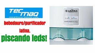 Bebedouro/purificador latina piscando leds CAUSA