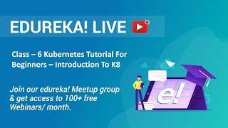 Class - 6 DevOps Training | Kubernetes Tutorial For Beginners | Edureka