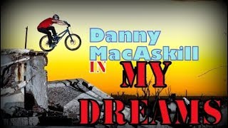 Danny MacAskill -  in my Dreams ( MTB STUNT SERIES 3)