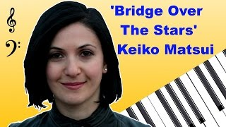 Bridge Over The Stars by Keiko Matsui w/Free download Sheets (short version)