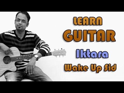 Iktara Guitar Lesson - Wake Up Sid - Kavita Seth, Amitabh Bhattacharya, Amit Trivedi
