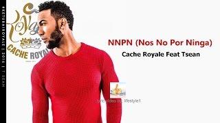 Cache Royale - NNPN (Nos No Por Ninga) Ft Tsean (lyrics)