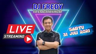 Dj Fredy Fr Entertaiment Live Streaming Sabtu 31 Juli 2021