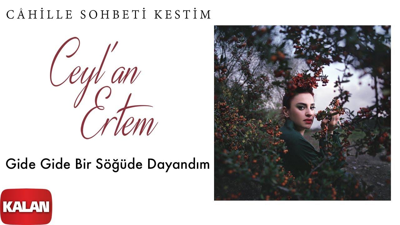 Ceyl'an Ertem - Gide Gide Bir Söğüde Dayandım [ Câhille Sohbeti Kestim © 2020 Kalan Müzik ]