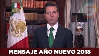 Peña Nieto : Mensaje Año Nuevo 2018