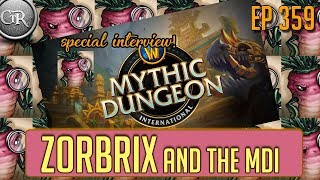 Zorbrix and the MDI | Ep 359: The Story of the Mythic Dungeon International from the Creator!