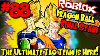 THE ULTIMATE TAG TEAM IS HERE! | Roblox: Dragon Ball Final Stand - Episode 88