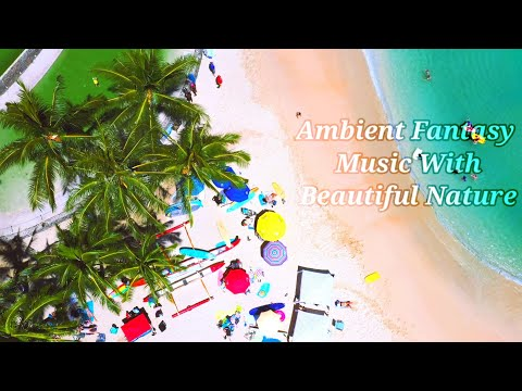 Ambient Fantasy Music with Beautiful Nature in QHD • Relaxing, Sleep, Meditation, Yoga, Study Music