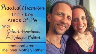 Practical Ascension: Emotional Area - Inner Mother/Father W/ Gabriel & Kalayna