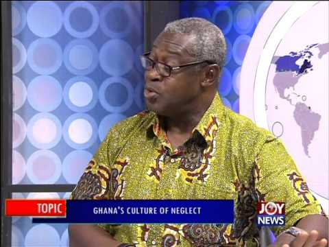 Ghana's Culture of Neglect - PM Express on Joy News(9-3-16)