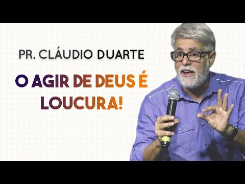 Pastor Cláudio Duarte - O agir de Deus é loucura   Palavras de Fé