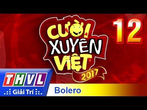 THVL | Cười xuyên Việt 2017 – Tập 12: Bảng triển vọng – Chủ đề Bolero