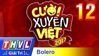 THVL | Cười xuyên Việt 2017 - Tập 12: Bảng triển vọng - Chủ đề Bolero