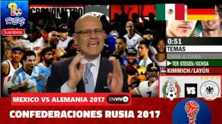 Llego la Hora del México vs Alemania Copa FIFA Confederaciones Rusia 2017