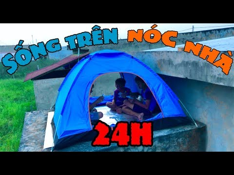 Thử Thách 24 Giờ Cắm Trại Trên Nóc Nhà Sẽ NTN – Nắng Cháy Da | Anh Ba Phải – 24 Hours Camping