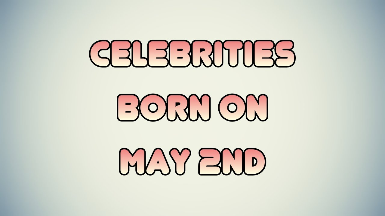 May 2 Birthdays | Famous Birthdays