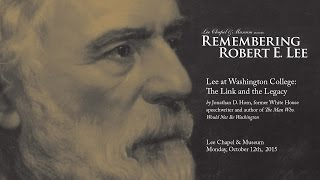 "Remembering Robert E. Lee 2015 with Jonathan Horn, ""Lee at Washington College"""