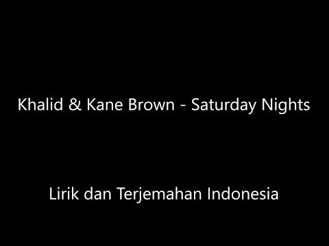 Khalid & Kane Brown - Saturday Nights Lirik Dan Terjemahan Indonesia