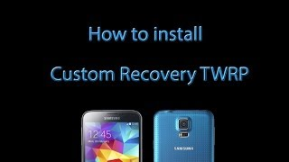 How to Install Custom Recovery TWRP onto a Samsung Galaxy S5