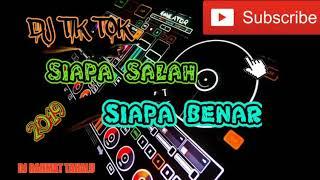DJ TIK TOK 2019 SIAPA SALA SIAPA BENAR