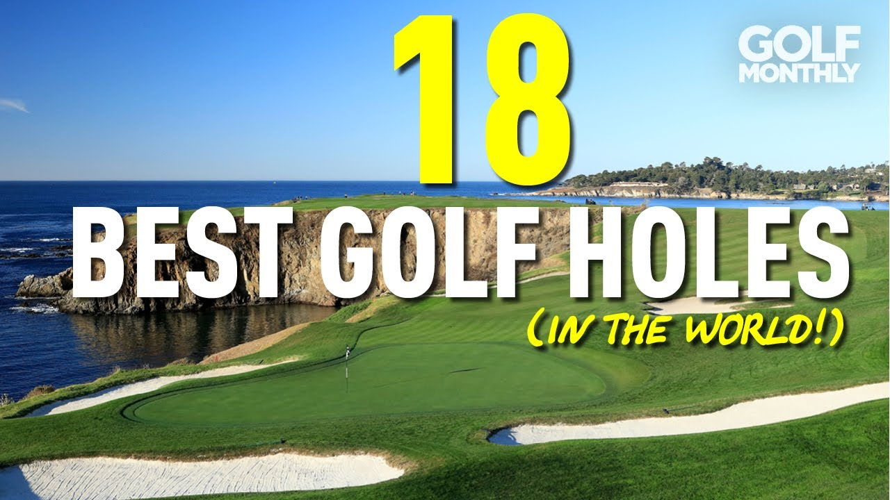 BEST 18 GOLF HOLES (IN THE WORLD!!)