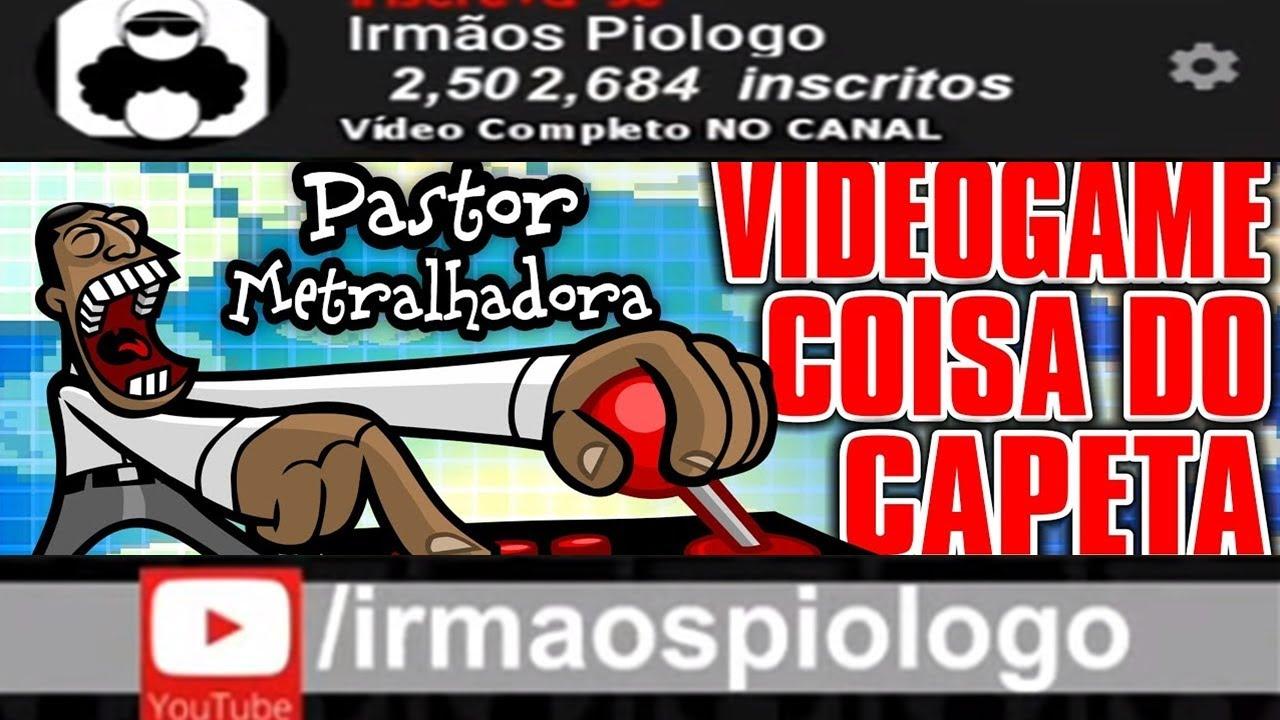 Pastor Metralhadora: Vídeo Game Coisa do Capeta - Em HD no canal dos Irmãos Piologo