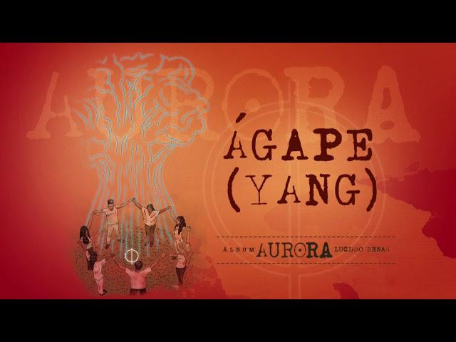 15. Ágape (Yang) - Aurora [Luciano Renan]