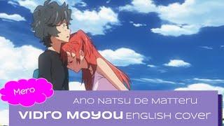 """Ano Natsu de Matteru ED - """"Vidro Moyou"""" (English Cover)【Mero】"""