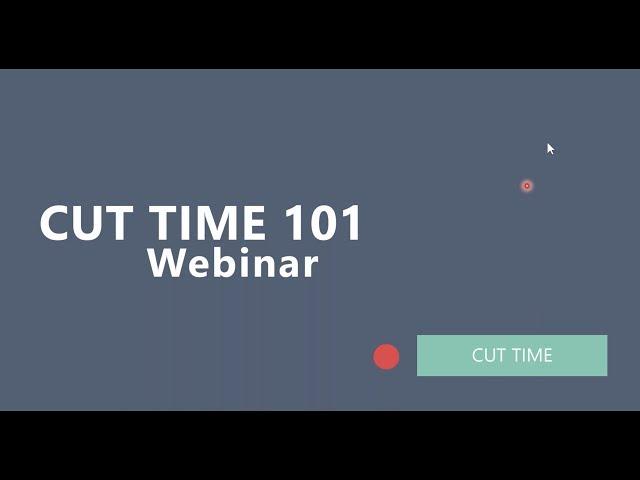 Cut Time 101 Webinar