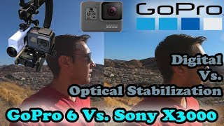 GoPro Hero 6 Stabilization Vs Sony FDR-X3000-Optical Vs. Digital! Surprising Results