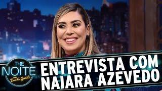 Entrevista com Naiara Azevedo | The Noite (08/03/17)